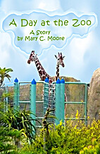 A Day at the Zoo by Mary C. Moore