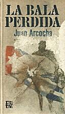 La bala perdida by Juan Arcocha