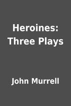 Heroines: Three Plays by John Murrell