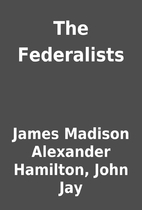 The Federalists by James Madison Alexander…