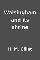 Walsingham and its shrine by H. M. Gillet