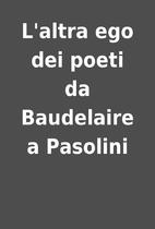 L'altra ego dei poeti da Baudelaire a…
