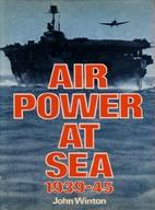Air Power at Sea 1939-45 by John Winton