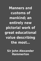 Manners and customs of mankind; an entirely…