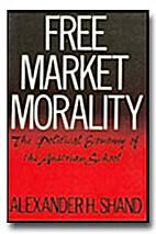 Free Market Morality: The Political Economy…