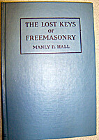 The Lost Keys of Freemasonry, or The Secret…