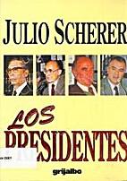 Los presidentes by Julio Scherer García