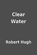 Clear Water by Robert Hugh