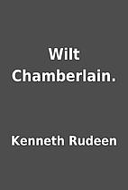 Wilt Chamberlain. by Kenneth Rudeen