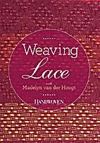 Weaving Lace by Madelyn Van der Hoogt