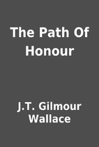 The Path Of Honour by J.T. Gilmour Wallace