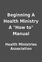 Beginning A Health Ministry A How to…