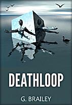 DEATHLOOP by G. Brailey