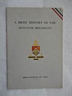 A Brief History of the Seventh Regiment,…