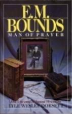 E. M. Bounds: Man of Prayer by Lyle W.…