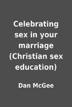 Celebrating sex in your marriage (Christian…