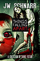 Things Falling Apart by J. W. Schnarr