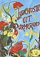 Jugendstil uit Purmerend : tentoonstelling…