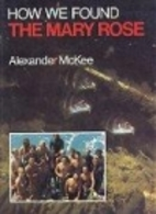 How We Found the Mary Rose by Alexander…