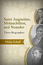 Saint Augustin, Melanchthon, Neander: Three…