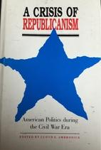 A Crisis of Republicanism: American Politics…