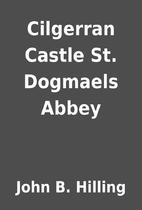 Cilgerran Castle St. Dogmaels Abbey by John…