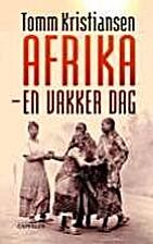 Afrika - en vakker dag by Tomm Kristiansen