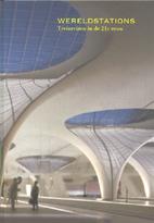 Wereldstations treinreizen in de 21e eeuw by…