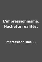 L'impressionnisme. Hachette réalités. by…