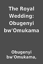 The Royal Wedding: Obugenyi bw'Omukama by…
