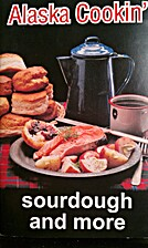 Alaska Cookin' Sourdough and More