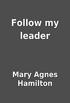 Follow my leader by Mary Agnes Hamilton