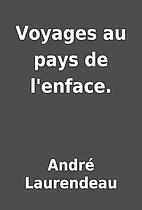 Voyages au pays de l'enface. by André…