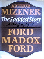 The Saddest Story: A Biography of Ford Madox…