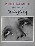 Perpetual Motif: The Art of Man Ray by Merry…