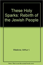 These holy sparks : the rebirth of the…