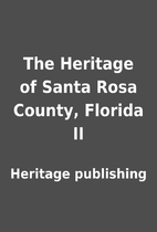 The Heritage of Santa Rosa County, Florida…