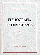 Bibliografia Petrarchesca by Giuseppe Jacopo…