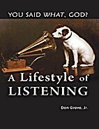 You Said What, God? A Lifestyle of Listening…
