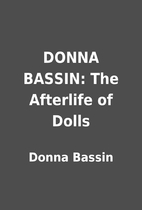DONNA BASSIN: The Afterlife of Dolls by…