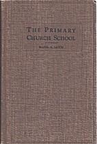 Primary Church School, The by Hazel A.…