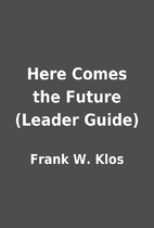 Here Comes the Future (Leader Guide) by…