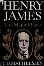 Henry James, the major phase by F. O.…