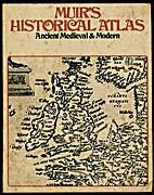 Muir's Historical Atlas: Ancient, Medieval…