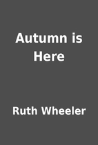 Autumn is Here by Ruth Wheeler