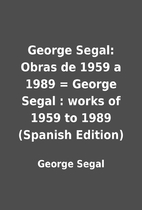 George Segal: Obras de 1959 a 1989 = George…