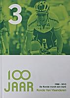 100 jaar Ronde van Vlaanderen 3 1988-2013 :…
