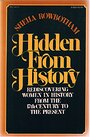 Hidden from history: Rediscovering women in history from the 17th century to the present - Sheila Rowbotham