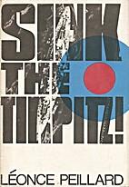 Sink the Tirpitz! by Léonce Peillard