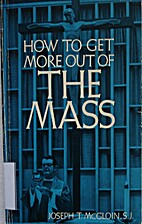 How to Get More Out of Mass by Joseph…